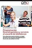 img - for Programaci n Neuroling  stica y servicio al usuario de bibliotecas: Una alternativa para brindar un mejor servicio a los usuarios de bibliotecas a trav s de una actitud cordial (Spanish Edition) book / textbook / text book