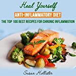 Anti-Inflammatory Diet: Heal Yourself: The Top 100 Best Recipes for Chronic Inflammation | Susan Hollister