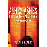 Ashes Ashes the Twins Fall Down: Twin Towers, 9/11 ~ Pauline L Hawkins
