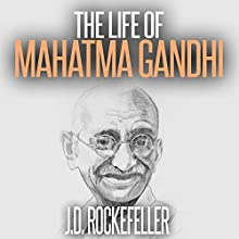 The Life of Mahatma Gandhi: J.D. Rockefeller's Book Club Audiobook by J.D. Rockefeller Narrated by Sangita Chauhan