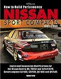 How to Build Performance Nissan Sport Compacts, 1991-2006 HP1541: Engine and Suspension Modifications for Nissan Sentra, NX, 200SX, and Infiniti G20.  ... engines GA16DE, SR20DE, QG18DE, and QR25DE.