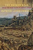 img - for Patrick Leigh Fermor: The Broken Road : From the Iron Gates to Mount Athos (Hardcover); 2014 Edition book / textbook / text book