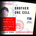 Brother One Cell: An American Coming of Age in South Korea's Prisons Audiobook by Cullen Thomas Narrated by Dan Woren