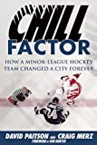 img - for Chill Factor: How a Minor-League Hockey Team Changed a City Forever book / textbook / text book