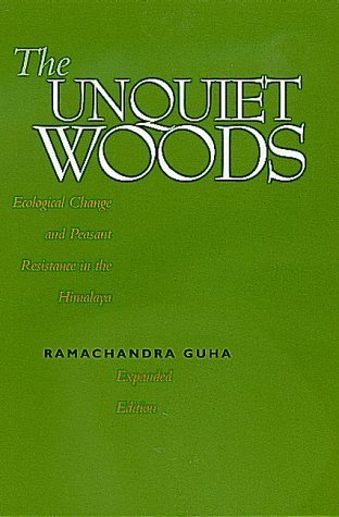 The Unquiet Woods: Ecological Change and Peasant Resistance in the Himalya, Expanded Edition by Ramachandra Guha (2000-01-01) (Unquiet Woods compare prices)
