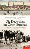 Die Deutschen im Osten Europas: Eroberer, Siedler, Vertriebene - Ein SPIEGEL-Buch