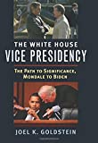 "Joel K. Goldstein, ""The White House Vice Presidency: The Path to Significance, Mondale to Biden"" (U. of Kansas Press, 2016)"