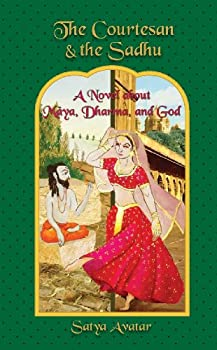 the courtesan and the sadhu. a novel about maya. dharma. and god - mysore n. prakash ph.d.