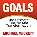 Goals: The Ultimate Tool for Life Transformation Speech by Michael Wickett Narrated by Michael Wickett