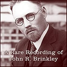A Rare Recording of John R. Brinkley Speech by John R. Brinkley Narrated by John R. Brinkley