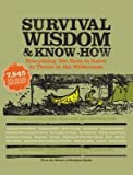 img - for Survival Wisdom & Know How( Everything You Need to Know to Thrive in the Wilderness)[SURVIVAL WISDOM & KNOW HOW][Paperback] book / textbook / text book