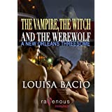 The Vampire, the Witch and the Werewolf: A New Orleans Threesome ~ Louisa Bacio