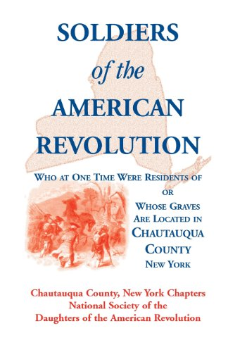 Soldiers of the American Revolution Who at One Time Were Residents of, or Whose Graves Are Located in Chautauqua County,