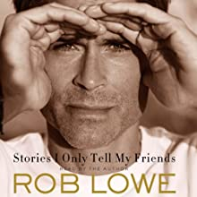 Stories I Only Tell My Friends: An Autobiography (       UNABRIDGED) by Rob Lowe Narrated by Rob Lowe