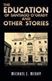 img - for The Education of Santiago O'Grady and Other Stories book / textbook / text book