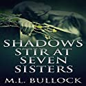 Shadows Stir at Seven Sisters: Seven Sisters Series, Book 3 Audiobook by M.L. Bullock Narrated by Emily Lawrence
