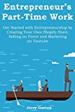 Entrepreneurs Part-Time Work: Get Started with Entrepreneurship by Creating Your Own Shopify Store, Selling on Fiverr and Marketing on Youtube (3 in 1 bundle)