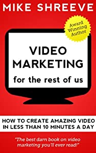 Video Marketing For The Rest Of Us by TOLD YOU SO PUBLISHING