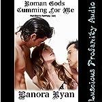 Roman Gods Cumming for Me: Hardcore Fantasy Sex   Lanora Ryan