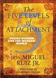 The Five Levels of Attachment: Toltec Wisdom for the Modern World by Ruiz Jr, don Miguel (2014) Paperback