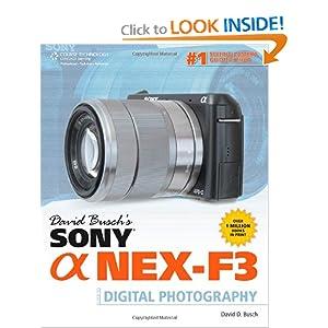 David Busch's Sony Alpha NEX-F3 Guide to Digital Photography (David Busch's Digital Photography Guides) David D. Busch