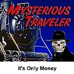 Mysterious Traveler: It's Only Money | David Kogan