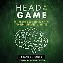 Head in the Game: The Mental Engineering of the World's Greatest Athletes Audiobook by Brandon Sneed Narrated by Nicholas Tecosky