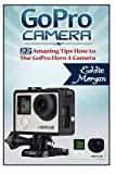 GoPro Camera: 22 Amazing Tips How to Use GoPro Hero 4 Camera (GoPro Cameras, GoPro Camera s for dummies, GoPro Camera hero)