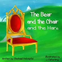 The Bear and the Chair and the Hare (       UNABRIDGED) by Michael Holzapfel Narrated by Mark Manning