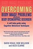img - for Overcoming Body Image Problems Including Body Dysmorphic Disorder: a Self-help Guide Using Cognitive Behavioural Techniques (Overcoming Books) book / textbook / text book