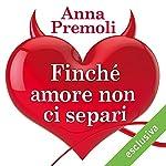 Finché amore non ci separi | Anna Premoli