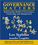 img - for Governance Matters: Relationship ModelTM of Governance, Leadership and Management [Faith-based edition]: Balancing Client and Staff Fulfillment in Faith-based Not-for-profit Organizations book / textbook / text book