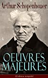 Arthur Schopenhauer: Oeuvres Majeures (L'�dition int�grale): Parerga et Paralipomena, Essai sur le libre arbitre, Le Fondement de la morale, Le Monde comme ... raison, �thique, droit et politique...