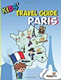 Kids' Travel Guide - Paris: Kids' enjoy the best of Paris with fascinating facts, fun activities, useful tips, quizzes and Leonardo! (Kids' Travel Guides) (Volume 2)