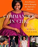 Mikki Taylor Commander in Chic: Every Woman's Guide to Managing Her Style Like a First Lady