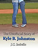 img - for The Unofficial Story of Kyle B. Johnston (The Unofficial Series) book / textbook / text book