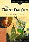 The Tinkers Daughter: A Story Based on the Life of Mary Bunyan (Daughters of the Faith Series)