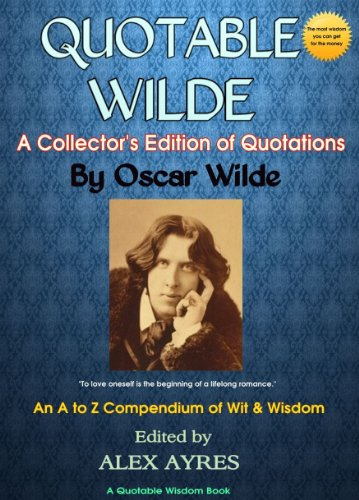 Oscar Wilde - QUOTABLE WILDE: A Collector's Edition of Quotations by Oscar Wilde (English Edition)