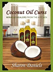 Coconut Oil Cures (Miracle Healers From The Kitchen)