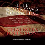 The Sorrows of Empire: Militarism, Secrecy, and the End of the Republic | Chalmers Johnson