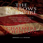 The Sorrows of Empire: Militarism, Secrecy, and the End of the Republic | [Chalmers Johnson]
