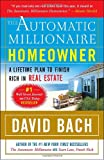 The Automatic Millionaire Homeowner: A Lifetime Plan to Finish Rich in Real Estate (0767921216) by Bach, David