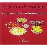 Le chant du riz pile. cent recettes vietnamiennes