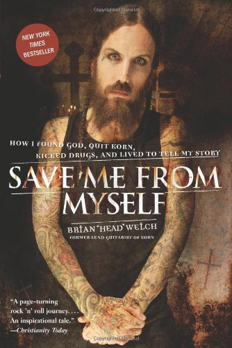 Save Me from Myself: How I Found God, Quit Korn, Kicked Drugs, and Lived to Tell My Story: Brian Welch: 9780061431647: Amazon.com: Books