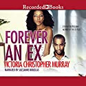 Forever an Ex (       UNABRIDGED) by Victoria Christopher Murray Narrated by Suzzanne Douglas