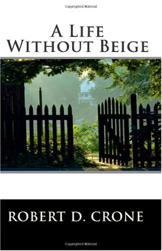 A Life Without Beige, Robert D. Crone