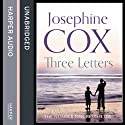 Three Letters (       UNABRIDGED) by Josephine Cox Narrated by Carole Boyd