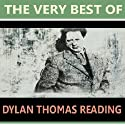 The Very Best of Dylan Thomas Reading  by D. H Lawrence, Thomas Hardy, W.B. Yeats, Walter De La Mare Narrated by Dylan Thomas