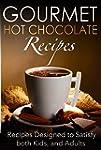 Gourmet Hot Chocolate Recipes: Recipe...