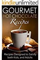 Gourmet Hot Chocolate Recipes: Recipes Designed to Satisfy both Kids, and Adults (English Edition)